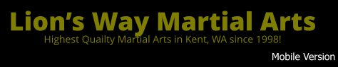 Lion's Way Martial Arts Highest Quailty Martial Arts in Kent, WA since 1998! Mobile Version